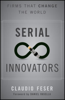 Feser, Claudio - Serial Innovators: Firms That Change the World, e-kirja