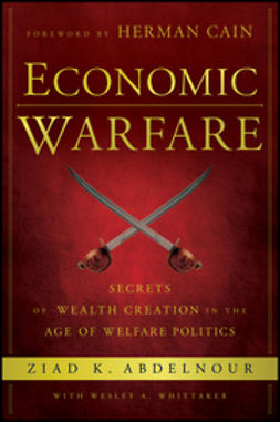 Abdelnour, Ziad K. - Economic Warfare: Secrets of Wealth Creation in the Age of Welfare Politics, ebook