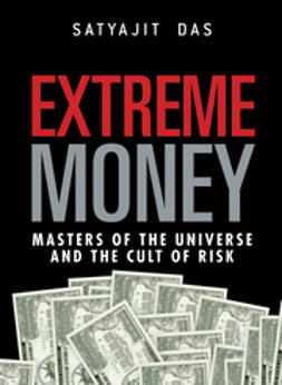 Das, Satyajit - Extreme Money: The Masters of the Universe and the Cult of Risk, ebook