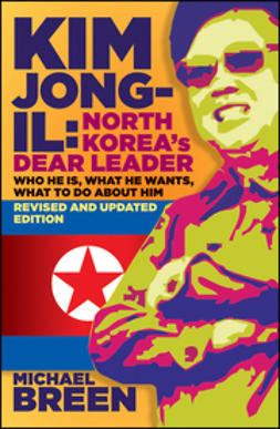 Breen, Michael - Kim Jong-Il, Revised and Updated: Kim Jong-il: North Koreas Dear Leader, Revised and Updated Edition, e-bok