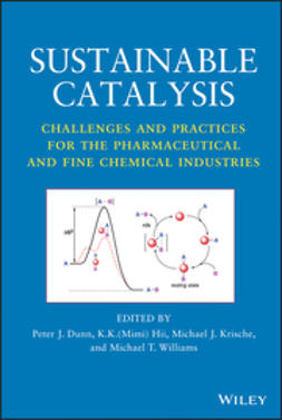 Dunn, Peter J. - Sustainable Catalysis: Challenges and Practices for the Pharmaceutical and Fine Chemical Industries, ebook