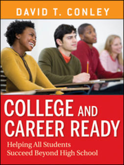 Conley, David T. - College and Career Ready: Helping All Students Succeed Beyond High School, ebook