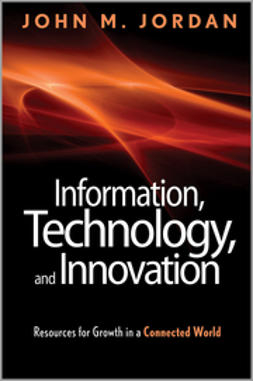 Jordan, John M. - Information, Technology, and Innovation: Resources for Growth in a Connected World, ebook