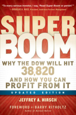 Hirsch, Jeffrey A. - Super Boom: Why the Dow Jones Will Hit 38,820 and How You Can Profit From It, ebook