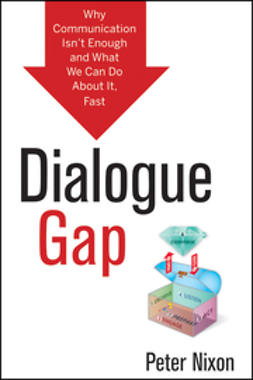 Nixon, Peter - Dialogue Gap: Why Communication Isnt Enough and What We Can Do About It, Fast, ebook