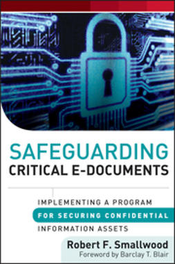 Blair, Barclay T. - Safeguarding Critical E-Documents: Implementing a Program for Securing Confidential Information Assets, ebook
