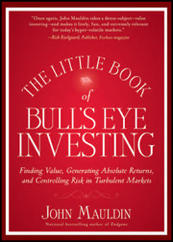 Mauldin, John F. - The Little Book of Bull's Eye Investing: Finding Value, Generating Absolute Returns, and Controlling Risk in Turbulent Markets, ebook