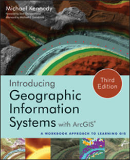 Kennedy, Michael D. - Introducing Geographic Information Systems with ArcGIS: A Workbook Approach to Learning GIS, ebook