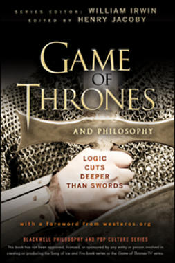 Irwin, William - Game of Thrones and Philosophy: Logic Cuts Deeper Than Swords, ebook