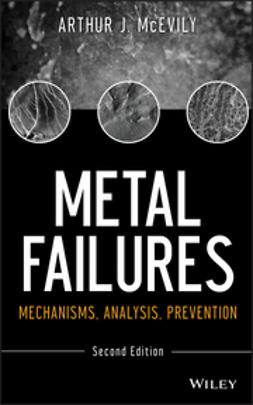 McEvily, Arthur J. - Metal Failures: Mechanisms, Analysis, Prevention, ebook