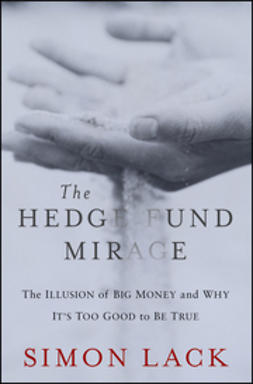 Lack, Simon - The Hedge Fund Mirage: The Illusion of Big Money and Why It's Too Good to Be True, ebook