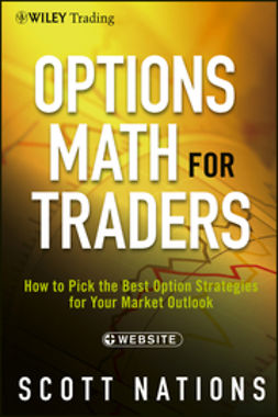 Nations, Scott - Options Math for Traders, + Website: How To Pick the Best Option Strategies for Your Market Outlook, ebook