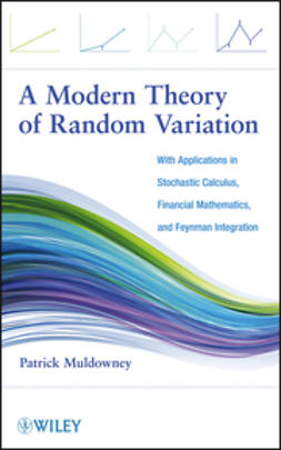 Muldowney, Patrick - A Modern Theory of Random Variation: With Applications in Stochastic Calculus, Financial Mathematics, and Feynman Integration, ebook