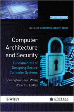 Wang, Shuangbao Paul - Computer Architecture and Security: Fundamentals of Designing Secure Computer Systems, ebook