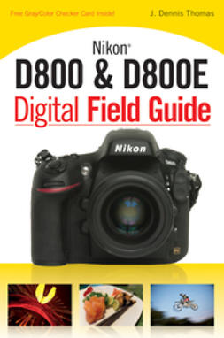 Thomas, J. Dennis - Nikon D800 & D800E Digital Field Guide, ebook