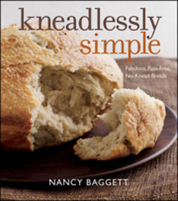 Baggett, Nancy - Kneadlessly Simple: Fabulous, Fuss-Free, No-Knead Breads, ebook