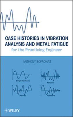 Sofronas, Anthony - Case Histories in Vibration Analysis and Metal Fatigue for the Practicing Engineer, ebook