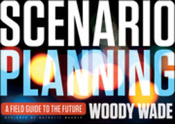 Wade, Woody - Scenario Planning: A Field Guide to the Future, ebook