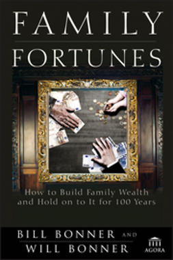 Bonner, Bill - Family Fortunes: How to Build Family Wealth and Hold on to It for 100 Years, ebook