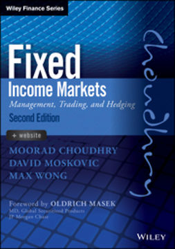 Choudhry, Moorad - Fixed Income Markets: Management, Trading and Hedging, e-kirja