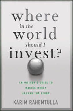 Rahemtulla, K. - Where In the World Should I Invest: An Insider's Guide to Making Money Around the Globe, ebook