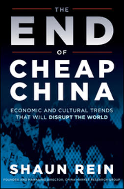 Rein, Shaun - The End of Cheap China: Economic and Cultural Trends that will Disrupt the World, ebook