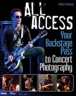 Hess, Alan - All Access: Your Backstage Pass to Concert Photography, ebook