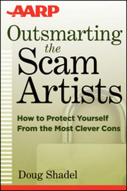 Shadel, D. - Outsmarting the Scam Artists: How to Protect Yourself From the Most Clever Cons, ebook