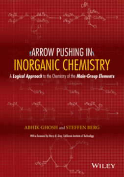 Berg, Steffen - Arrow Pushing in Inorganic Chemistry: A Logical Approach to the Chemistry of the Main-Group Elements, ebook