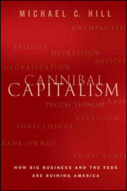 Hill, Michael C. - Cannibal Capitalism: How Big Business and The Feds Are Ruining America, ebook