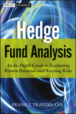 Travers, Frank J. - Hedge Fund Analysis: An In-Depth Guide to Evaluating Return Potential and Assessing Risks, ebook