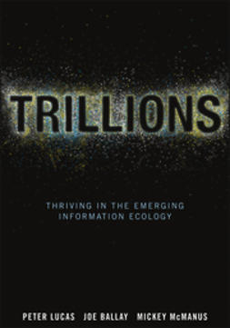 Lucas, Peter - Trillions: Thriving in the Emerging Information Ecology, ebook