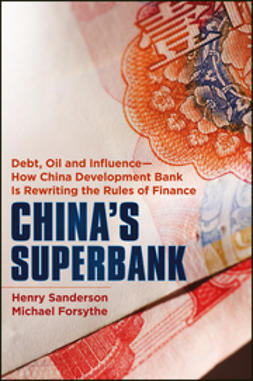 Forsythe, Michael - China's Superbank: Debt, Oil and Influence - How China Development Bank is Rewriting the Rules of Finance, e-bok