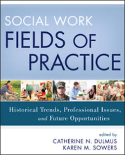 Dulmus, Catherine N. - Social Work Fields of Practice: Historical Trends, Professional Issues, and Future Opportunities, e-kirja