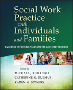 Holosko, Michael J. - Social Work Practice with Individuals and Families: Evidence-Informed Assessments and Interventions, ebook