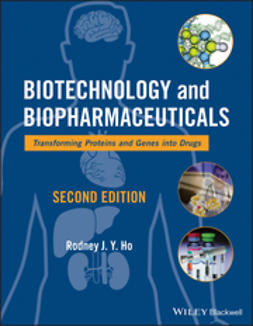 Ho, Rodney J. Y. - Biotechnology and Biopharmaceuticals: Transforming Proteins and Genes into Drugs, ebook