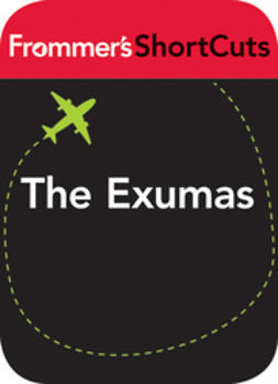 UNKNOWN - The Exumas, Bahamas: Frommer's ShortCuts, ebook