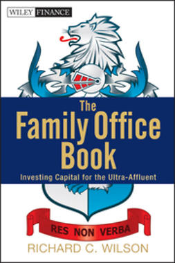 Wilson, Richard C. - The Family Office Book: Investing Capital for the Ultra-Affluent, ebook