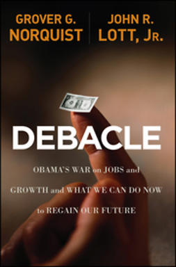 Lott, John R. - Debacle: Obama's War on Jobs and Growth and What We Can Do Now to Regain Our Future, ebook
