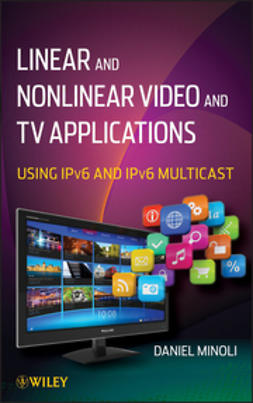 Minoli, Daniel - Linear and Non-Linear Video and TV Applications: Using IPv6 and IPv6 Multicast, ebook