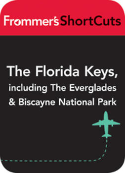 UNKNOWN - The Florida Keys, Including the Everglades & Biscayne National Park: Frommer's Shortcuts, ebook