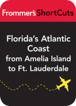 UNKNOWN - Florida's Atlantic Coast from Amelia Island to Ft. Lauderdale: Frommer's Shortcuts, ebook