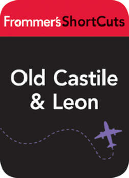 UNKNOWN - Old Castile & Leon, Spain: Frommer's ShortCuts, ebook