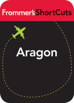 UNKNOWN - Aragon, Spain: Frommer's ShortCuts, ebook