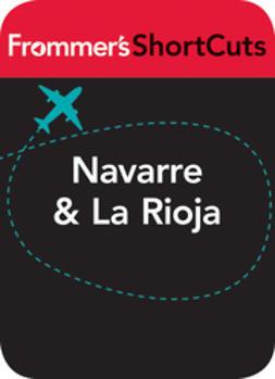 UNKNOWN - Navarre & La Rioja, Spain: Frommer's ShortCuts, ebook