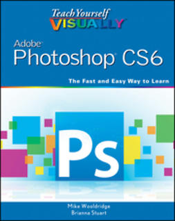 Wooldridge, Mike - Teach Yourself VISUALLY Adobe Photoshop CS6, e-bok