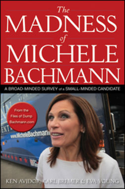 Avidor, Ken - The Madness of Michele Bachmann: A Broad-Minded Survey of a Small-Minded Candidate, ebook