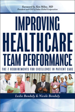 Bendaly, Leslie - Improving Healthcare Team Performance: The 7 Requirements for Excellence in Patient Care, ebook