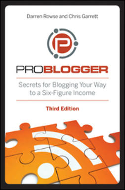 Garrett, Chris - ProBlogger: Secrets for Blogging Your Way to a Six-Figure Income, e-kirja