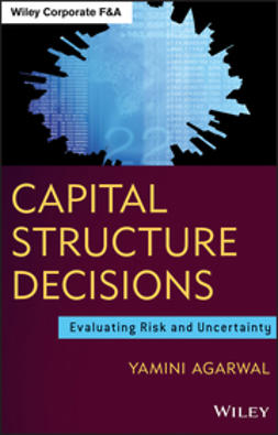 Agarwal, Yamini - Capital Structure Decisions: Evaluating Risk and Uncertainty, e-kirja